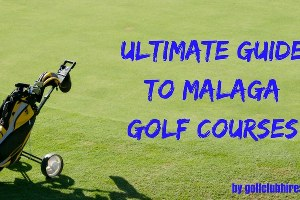 The Ultimate Guide to Malaga's Golf Courses